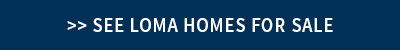 Loma Homes For Sale