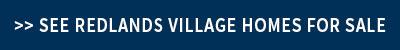 Redlands Village Homes for Sale